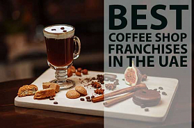 The 10 Best Coffee Shop Franchises For Sale in The UAE for 2021